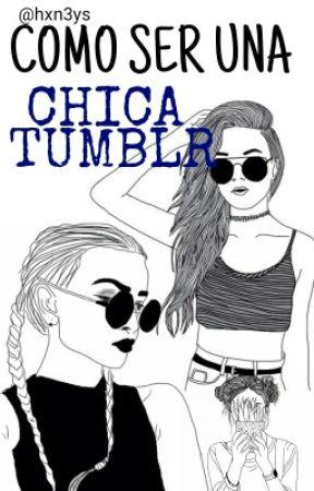 Como Ser Una Chica Tumblr Pelo A Lo Tumblr Wattpad