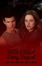 Jacob and Bella Story Sequel: Love you Forever and Always (ON HOLD) by CharlotteLYNNS