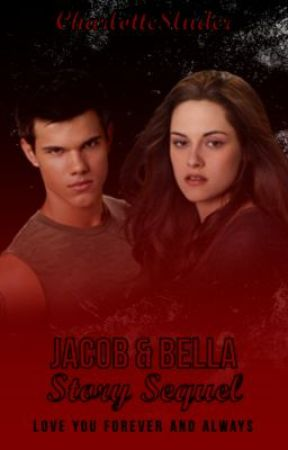 Jacob and Bella Story Sequel: Love you Forever and Always by CharlotteLYNNS
