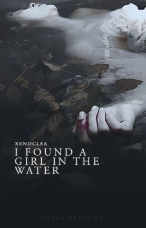 I Found a Girl in the Water by Xenoclea