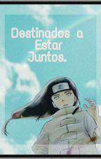Destinados A Estar Juntos ||Neji Y Tu|| by Annie-Hyuga