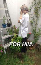 for him.  by dklaphan