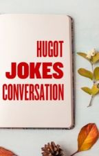 HUGOT, JOKES and FUNNY CONVERSATIONS by Miss_Lueders14