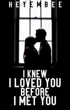 I Knew I Loved You Before I Met You (Completed) by embeedreamer