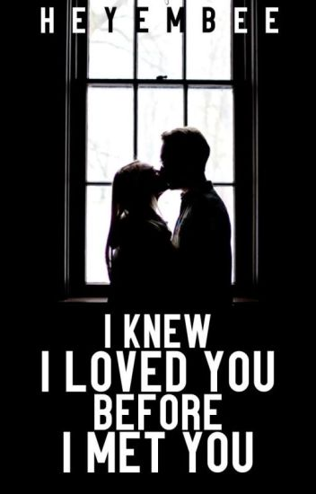 I Knew I Loved You Before I Met You (Completed)