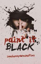 Paint It Black by imakemyowndestiny