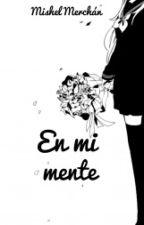 En mi Mente by Mishel98