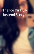 The Ice Rink ( A Justemi Story) by LaurynMarieHoran