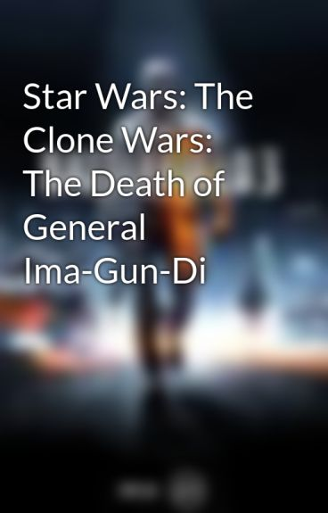 Star Wars: The Clone Wars: The Death of General Ima-Gun-Di