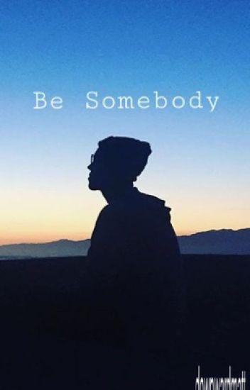 Be Somebody// m.e