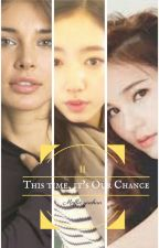 This time, it's Our Chance by Maffie_Yuekira