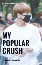My Popular Crush || #1 by imtaehyungswife