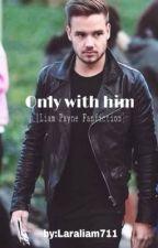 Only With Him[L.P] BEFEJEZETT by larapayne711