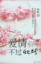 Tình yêu, hóa ra chỉ vậy-Lục Xu by thienngan2000
