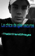 La chica de ojos oscuros (Hayes Grier) ||Terminada|| by TheGirlfriendOfHayes