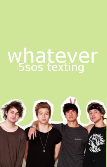 whatever ☼ 5sos texting