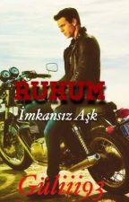 RUHUM(İmkansızAşk) by guliii93