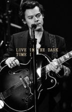 LOVE IN THE DARK [TOME I] - Harry Styles by MyOblivion_