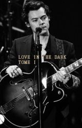 LOVE IN THE DARK || TOME I - Harry Styles by MyOblivion_