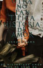 """""""otra no tan típica historia de amor""""  by jacv1999"""