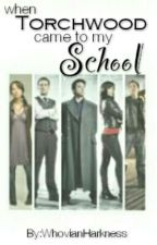 When Torchwood came to my School by WhovianHarkness