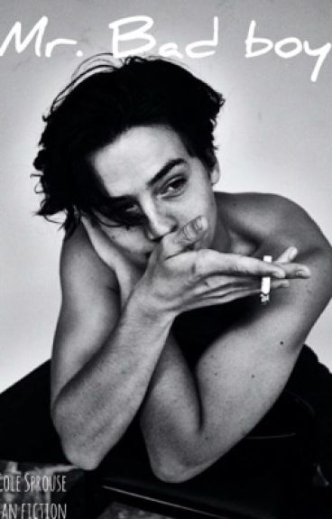 Mr. Bad Boy (a Cole Sprouse Fanfic)