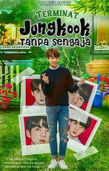 ♥Terminat Jungkook Tanpa Sengaja [SLOW UPDATE] ♥
