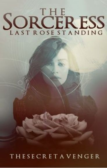 The Sorceress: Last Rose Standing{Book 4} *ON HOLD*