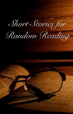 Short Stories for Random Reading by lunar_stories