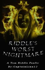 Riddle's Worst Nightmare ( A Tom Riddle Story) (~on hold~) by CaptainLina12