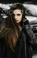 Not So Good Girl After All by jillz2730