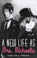 A New Life As Mrs Michaelis - Sebastian Michaelis X Reader - Book 2 by Your_Only_Goddess