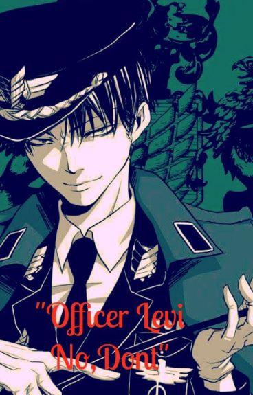 """Officer Levi No, Don't."" (Levi x Reader Lemon)"