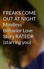 FREAKS COME OUT AT NIGHT Mindless Behavior Love Story RATEDR (starring you) by JayjayTOOCUTE143