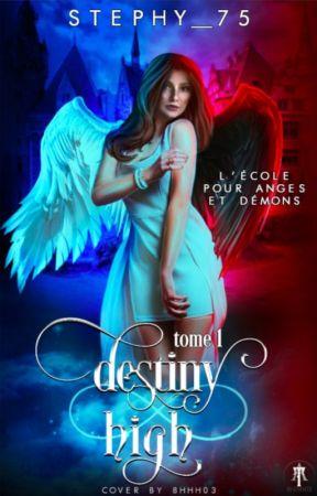 Destiny High, L'École pour Anges et Démons T.1 (Terminée) by Stephy_75