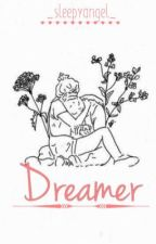 Dreamer [Coming Soon] by _SleepyAngel_