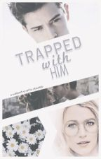 Trapped With Him by obsessed-