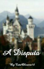 A Disputa by TataOliveira18