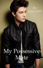 My Possessive Mate by Janice4010
