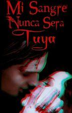 MI SANGRE NUNCA SERÁ TUYA #TWGAMES by ainhoa_rozas_