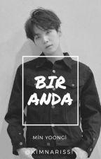 BIR ANDA // MIN YOONGI by eunbuse