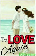 To Love Again by KPGreene
