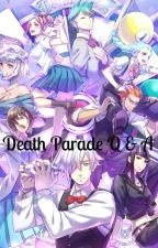 Death Parade Q & A! +Truth or Dares by MistressOtaco