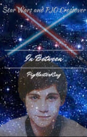 The InBetween- A Percy Jackson Star Wars Crossover - ( ͡° ͜ʖ