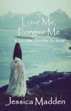 Love Me, Forgive Me: A 'Love Him, Love Him Too' Novel (Book 2) by JessicaCMadden