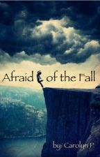 Afraid of the Fall by SincerelyCarolyn