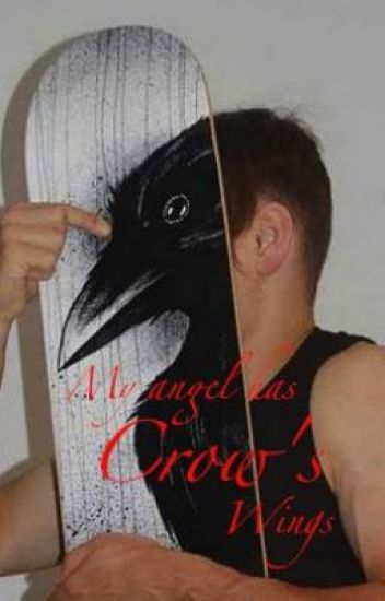 My angel has Crow's wings. (hold--for a long time)
