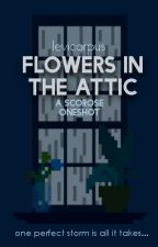 Flowers In The Attic || Scorose by Ievicorpus