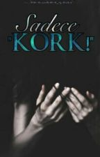 """Sadece """" Kork!"""" by Hayallerimin_icindee"""