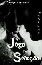 JOGO DE SEDUÇÃO-Hot- by Valentina_Writer